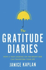 Janice Kaplan&#8217;s newest book, <em><a href=&#8220;http://gratitudediaries.com/books/the-gratitude-diaries&#8221;>The Gratitude Diaries: How a Year Looking on the Bright Side Can Transform Your Life</a></em>, will be published in August.