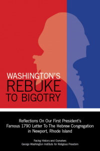 This essay originally appeared as a chapter in <a href=&#8220;https://www.facinghistory.org/nobigotry&#8221;><em>Washington&#8217;s Rebuke to Bigotry: Reflections On Our First President's Famous 1790 Letter To the Hebrew Congregation in Newport, Rhode Island</em></a>, an anthology published by <a href=&#8220;https://www.facinghistory.org&#8221;>Facing History and Ourselves</a>.