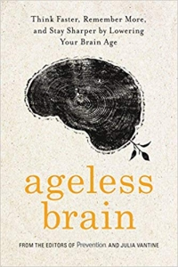 "<a href=""https://amzn.to/2MFf0EO""><em>Ageless Brain: Think Faster, Remember More, and Stay Sharper by Lowering Your Brain Age</em></a> (Rodale Books, 2018, 352 pages)"