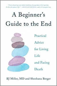 "Simon & Schuster, 2019, 544 pages. Read <a href=""https://greatergood.berkeley.edu/article/item/how_to_bring_more_meaning_to_dying"">an essay</a> adapted from <em>A Beginner's Guide to the End</em>."