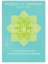 This essay is adapted from Gratitude Works!: A 21-Day Program for Creating Emotional Prosperity