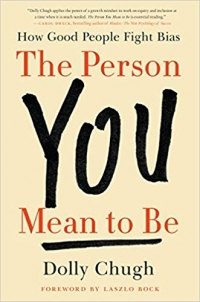 "<a href=""https://amzn.to/2SzhbrJ""><em>The Person You Mean to Be: How Good People Fight Bias</em></a> (HarperBusiness, 2018, 320 pages)"