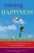 Raising Happiness: 10 Simple Steps for More Joyful Kids and Happier Parents