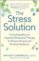 This essay was adapted from <a href=&#8220;http://amzn.to/2idre3n&#8221;><em>The Stress Solution: Using Empathy and Cognitive Behavioral Therapy to Reduce Anxiety and Develop Resilience</em></a>, by Arthur P. Ciaramicoli (New World Library, 2016)