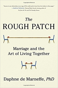 "This essay was adapted from <em><a href=""https://amzn.to/2K4DDom"">The Rough Patch: Marriage and the Art of Living Together</a></em>, by Daphne de Marneffe (Scribner, 2018, 368 pages)."