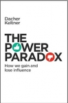 Adapted from Dacher Keltner's new book, The Power Paradox: How We Gain and Lose Influence (Penguin Press, May 17, 2016)