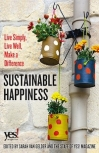 This essay is adapted from the introduction to Sustainable Happiness: Live Simply, Live Well, Make a Difference (Berrett Koehler, 2015).
