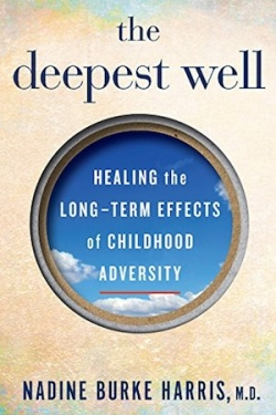 "<a href=""https://amzn.to/2pRvgEt""><em>The Deepest Well: Healing the Long-Term Effects of Childhood Adversity</em></a> (Houghton Mifflin Harcourt, 2018, 272 pages)"
