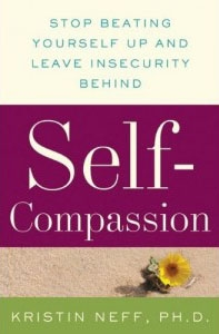 Kristin Neff's new book, Self-Compassion (William Morrow, 2011).