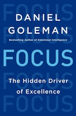 "Daniel Goleman's new book, <a href=""http://www.amazon.com/gp/product/0062114867/ref=as_li_ss_tl?ie=UTF8&camp=1789&creative=390957&creativeASIN=0062114867&linkCode=as2&tag=gregooscicen-20""><em>Focus: The Hidden Driver of Excellence</em></a> (Harper, 2013, 320 pages)"