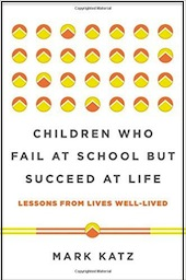 This essay was adapted from <a href=&#8220;http://amzn.to/1WdmBYL&#8221;><em>Children Who Fail at School But Succeed at Life</em></a> (W. W. Norton &amp; Company, 2016, 304 pages)