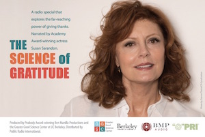The GGSC co-produced the new radio special <em>The Science of Gratitude</em>, hosted by Academy Award-winner Susan Sarandon. Check <a href=&#8220;http://www2.pri.org/programstationlocator/programlocator.aspx&#8221;>Public Radio International's program guide</a> to learn when it will air on your public radio station.