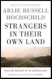 "<a href=""http://amzn.to/2eB691i""><em>Strangers in Their Own Land: Anger and Mourning on the American Right</em></a> (New Press, 2016, 288 pages)"