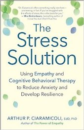 "This essay was adapted from <a href=""http://amzn.to/2idre3n""><em>The Stress Solution: Using Empathy and Cognitive Behavioral Therapy to Reduce Anxiety and Develop Resilience</em></a>, by Arthur P. Ciaramicoli (New World Library, 2016)"