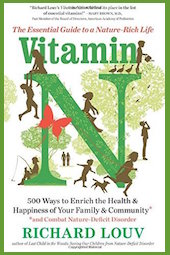 "Richard Louv's new book is <a  data-cke-saved-href=""http://amzn.to/2cnNdHZ� href=""http://amzn.to/2cnNdHZ�><em>Vitamin N: 500 Ways to Enrich the Health & Happiness of Your Family & Community</em></a> (Algonquin Books, 2016, 304 pages)"