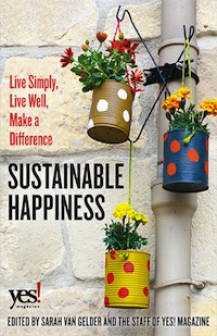 This essay is adapted from the introduction to <a href=&#8220;https://store.yesmagazine.org/products/books/197/sustainable-happiness/&#8221;><em>Sustainable Happiness: Live Simply, Live Well, Make a Difference</em></a> (Berrett Koehler, 2015).